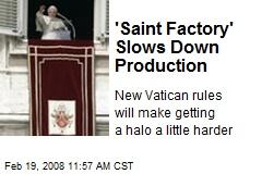 'Saint Factory' Slows Down Production