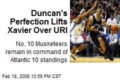 Duncan's Perfection Lifts Xavier Over URI
