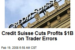 Credit Suisse Cuts Profits $1B on Trader Errors