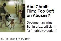 Abu Ghraib Film: Too Soft on Abuses?