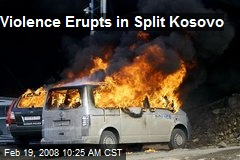 Violence Erupts in Split Kosovo