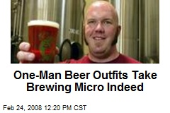 One-Man Beer Outfits Take Brewing Micro Indeed