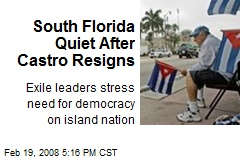 South Florida Quiet After Castro Resigns