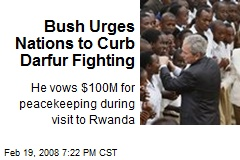 Bush Urges Nations to Curb Darfur Fighting