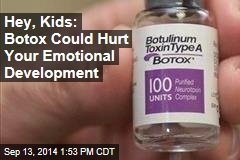 Hey, Kids: Botox Could Hurt Your Emotional Development