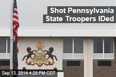 Shot Pennsylvania State Troopers IDed