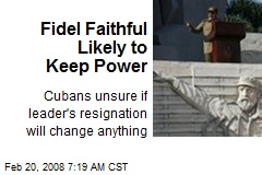 Fidel Faithful Likely to Keep Power