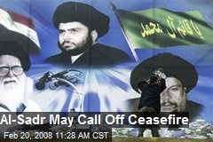 Al-Sadr May Call Off Ceasefire