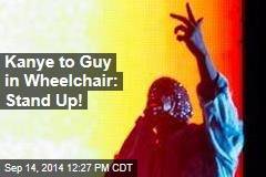 Kanye to Guy in Wheelchair: Stand Up!