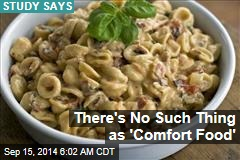 There's No Such Thing as 'Comfort Food'