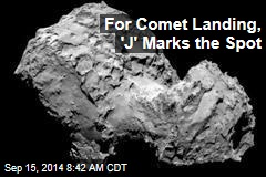 For Comet Landing, 'J' Marks the Spot