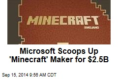 Microsoft Scoops Up 'Minecraft' Maker for $2.5B