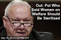 Out: Pol Who Said Women on Welfare Should Be Sterilized