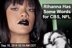 Rihanna Has Some Words for CBS, NFL