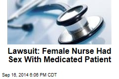 Lawsuit: Female Nurse Had Sex With Medicated Patient
