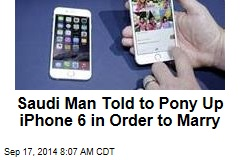 Saudi Man Told to Pony Up iPhone 6 in Order to Marry
