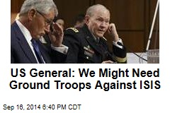US General: We Might Need Ground Troops Against ISIS