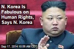 N. Korea Is Fabulous on Human Rights, Says N. Korea