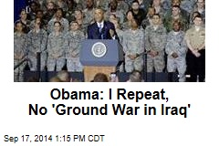 Obama: I Repeat, No 'Ground War in Iraq'