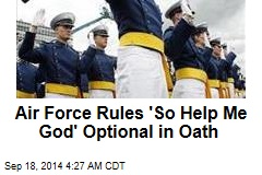 Air Force Rules 'So Help Me God' Optional in Oath