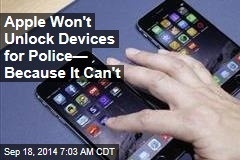 Apple Won't Unlock Devices for Police— Because It Can't