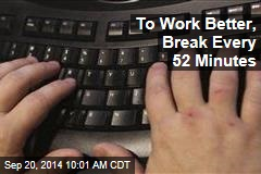 To Work Better, Break Every 52 Minutes