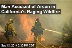 Man Accused of Arson in California's Raging Wildfire