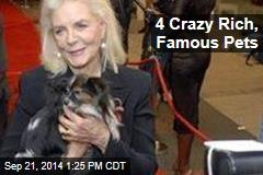 4 Crazy Rich, Famous Pets