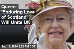 Queen: 'Enduring Love of Scotland' Will Unite UK