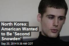 North Korea: American Wanted to Be 'Second Snowden'