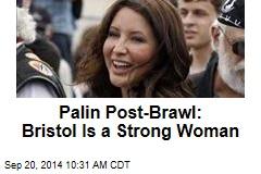 Palin Post-Brawl: Bristol Is a Strong Woman