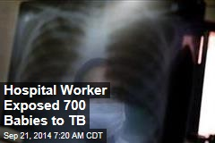 Hospital Worker Exposed 700 Babies to TB