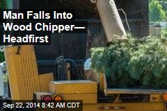 Man Falls Into Wood Chipper— Head-First
