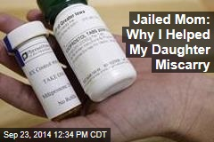 Jailed Mom: Why I Helped My Daughter Miscarry