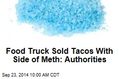 Food Truck Sold Tacos With Side of Meth: Authorities