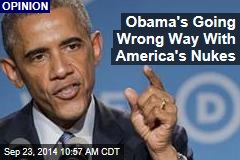 Obama's Going Wrong Way With America's Nukes
