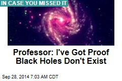 Professor: I've Got Proof Black Holes Don't Exist