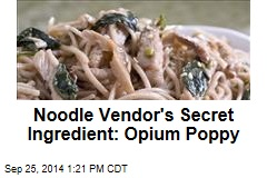 Noodle Vendor's Secret Ingredient: Opium Poppy