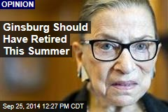 Ginsburg Should Have Retired This Summer