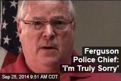Ferguson Police Chief: 'I'm Truly Sorry'