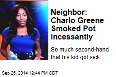Neighbor: Charlo Greene Smoked Pot Incessantly
