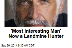 'Most Interesting Man' Now a Landmine Hunter