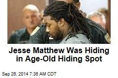 Jesse Matthew Was Hiding in Age-Old Hiding Spot