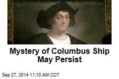 Mystery of Columbus Ship May Persist