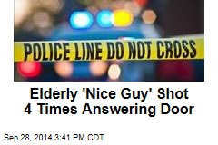 Elderly 'Nice Guy' Shot 4 Times Answering Door