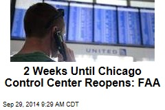 2 Weeks Until Chicago Control Center Reopens: FAA