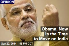 Obama, Now Is the Time to Move on India