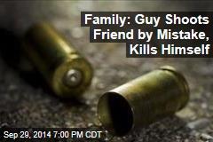 Family: Guy Shoots Friend by Mistake, Kills Himself