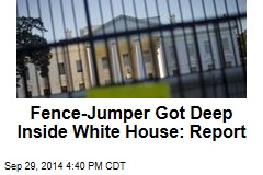 Fence-Jumper Got Deep Inside White House: Report