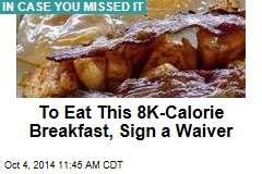 To Eat This 8K-Calorie Breakfast, Sign a Waiver